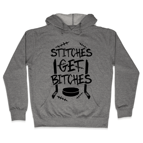 Stitches Get Bitches Hooded Sweatshirt