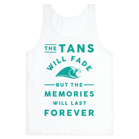 The Tans Will Fade But The Memories Will Last Forever Tank Top