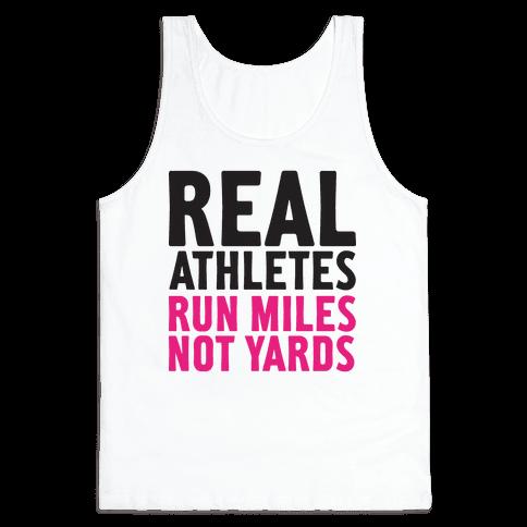 Real Athletes Run Miles Not Yards Tank Top