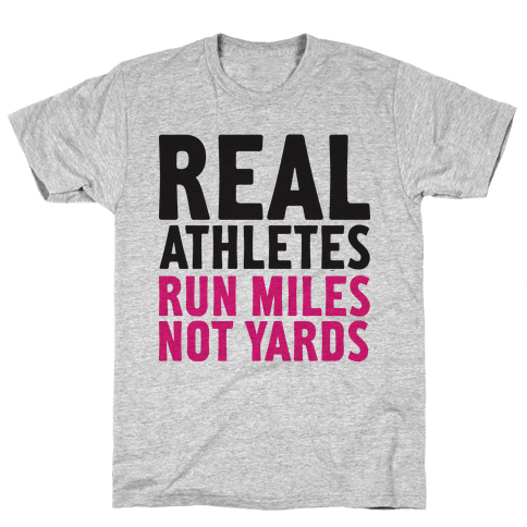 Real Athletes Run Miles Not Yards Mens T-Shirt