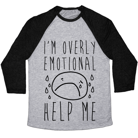 I'm Overly Emotional Help Me Baseball Tee