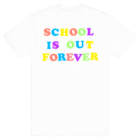 School is Out Forever Mens T-Shirt