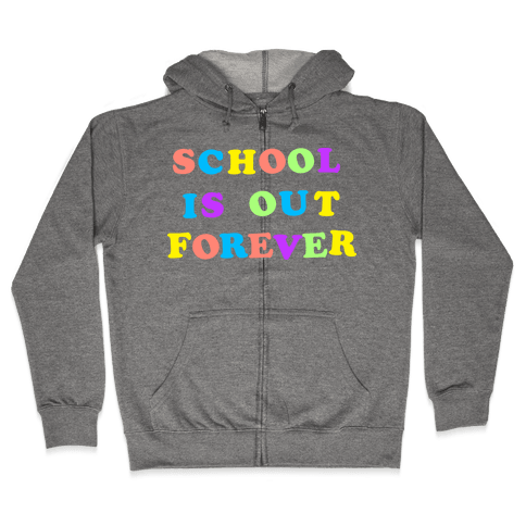 School is Out Forever Zip Hoodie