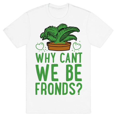 Why Can't we be Fronds? Mens T-Shirt