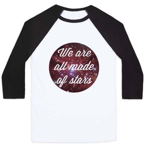 We are All Made of Stars Baseball Tee