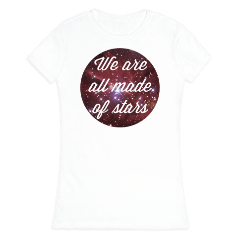 We are All Made of Stars Womens T-Shirt