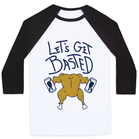 Let's Get Basted Baseball Tee