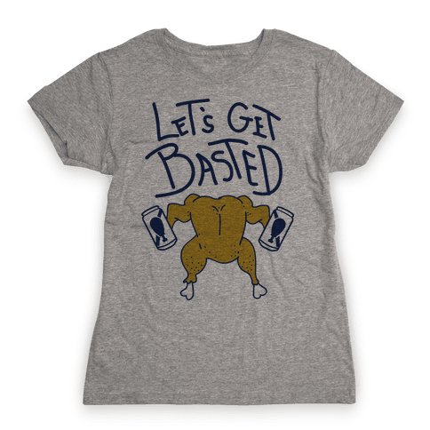Let's Get Basted Womens T-Shirt