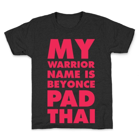 b1e13f8be My Warrior Name Is Beyonce Pad Thai T-Shirts | LookHUMAN