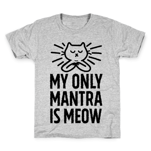 My Only Mantra Is Meow Kids T-Shirt