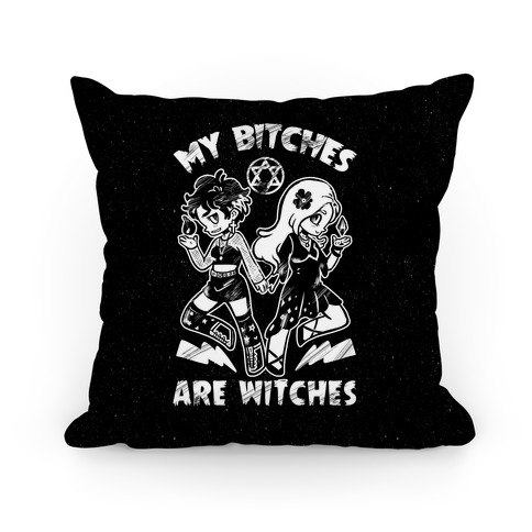 My Bitches Are Witches Pillow