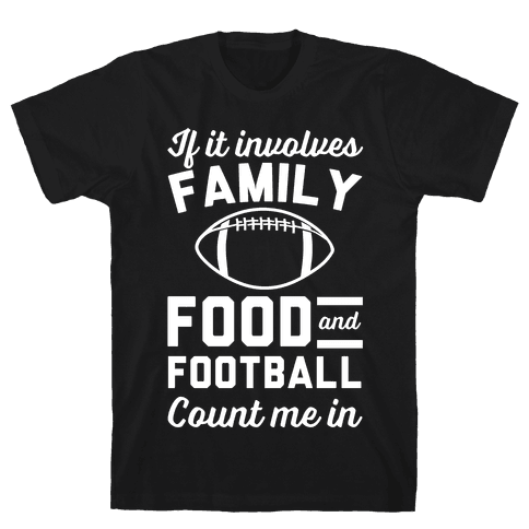 If It Involves Family Food And Football Count Me In Mens T-Shirt