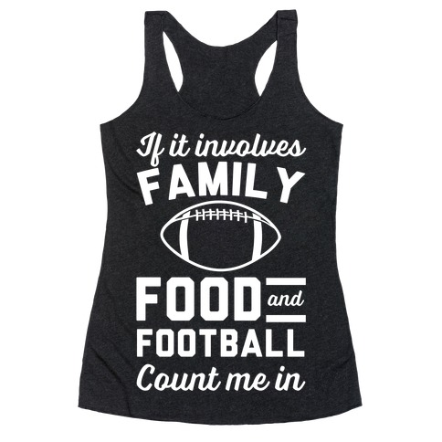 If It Involves Family Food And Football Count Me In Racerback Tank Top