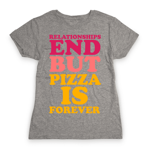 Pizza is Forever Womens T-Shirt