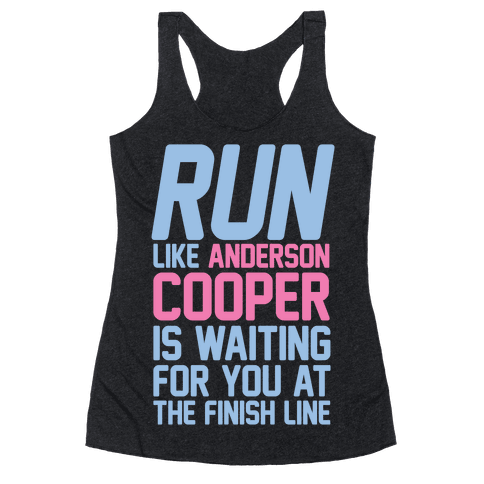 Run Like Anderson Cooper Is Waiting For You At The Finish Line Racerback Tank Top