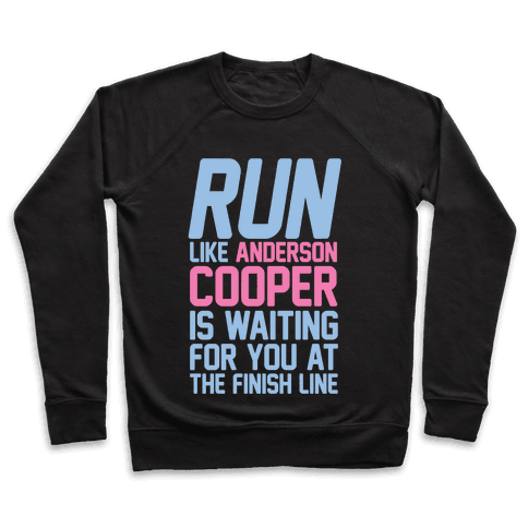 Run Like Anderson Cooper Is Waiting For You At The Finish Line Pullover