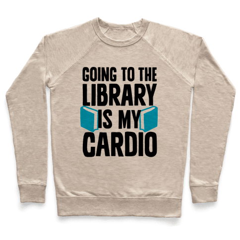 Going to the Library is my Cardio Pullover