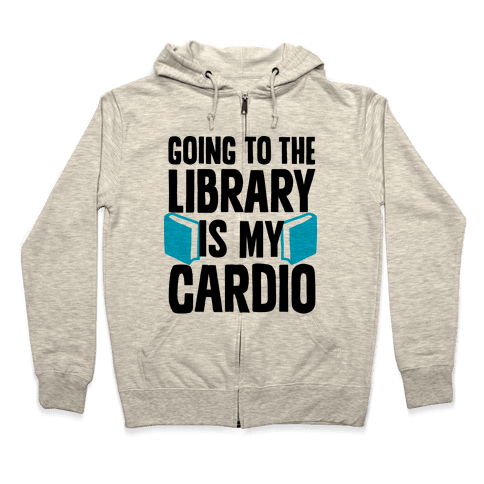 Going to the Library is my Cardio Zip Hoodie