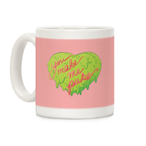 You Make Me Puke - Conversation Hearts Coffee Mug
