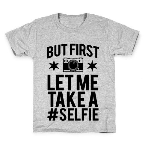 But First Let me Take a Selfie Kids T-Shirt
