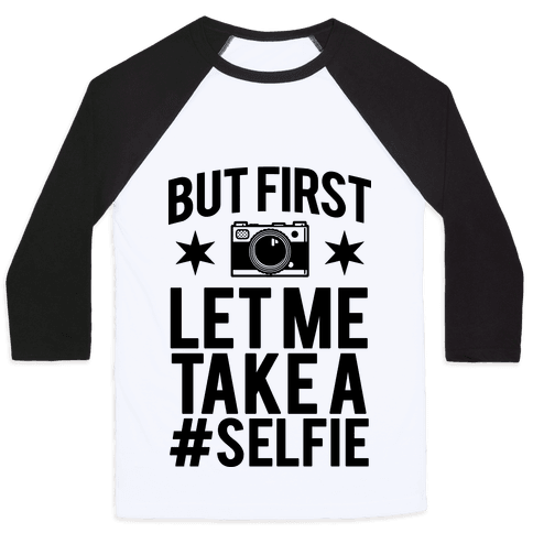 But First Let me Take a Selfie Baseball Tee