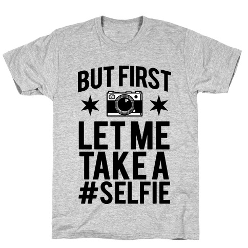 But First Let me Take a Selfie T-Shirt