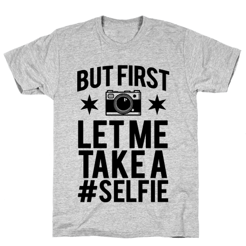 But First Let me Take a Selfie Mens T-Shirt
