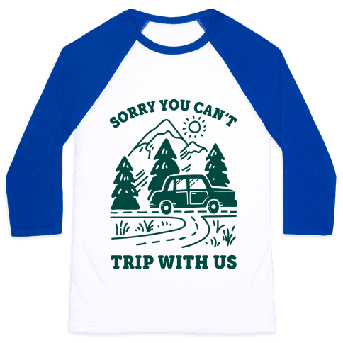 Sorry You Can't Trip With Us Baseball Tee