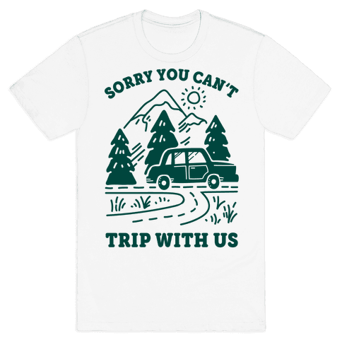 Sorry You Can't Trip With Us Mens T-Shirt