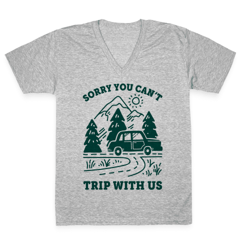 Sorry You Can't Trip With Us V-Neck Tee Shirt