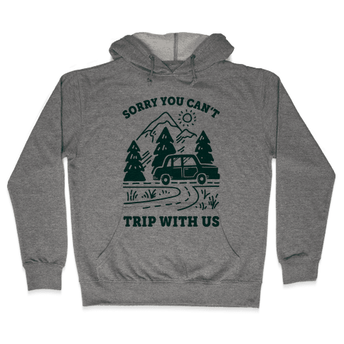 Sorry You Can't Trip With Us Hooded Sweatshirt