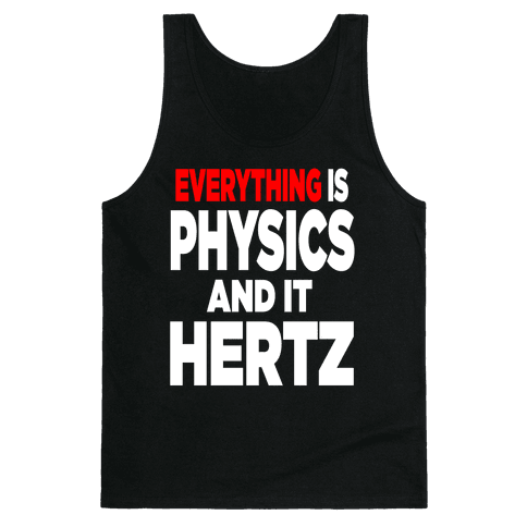 Everything is Physics and it Hertz! Tank Top