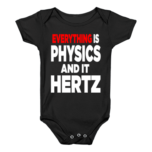 Everything is Physics and it Hertz! Baby Onesy