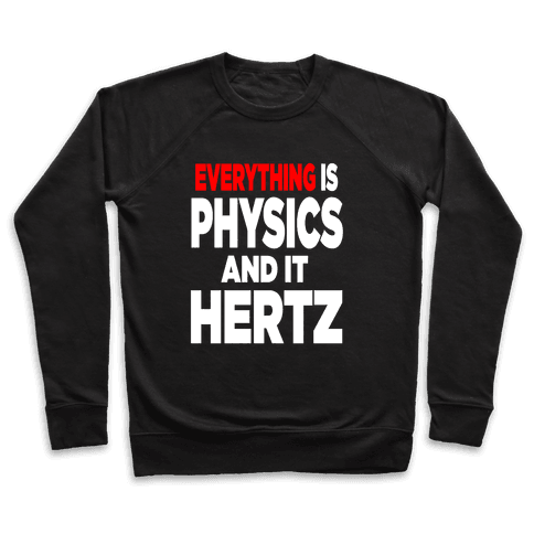 Everything is Physics and it Hertz! Pullover