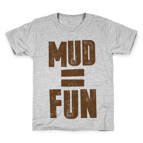 Mud = Fun Kids T-Shirt