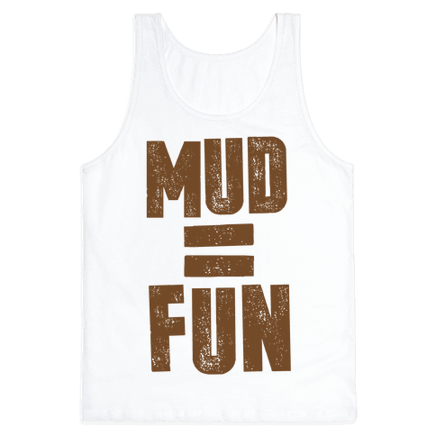 Mud = Fun Tank Top