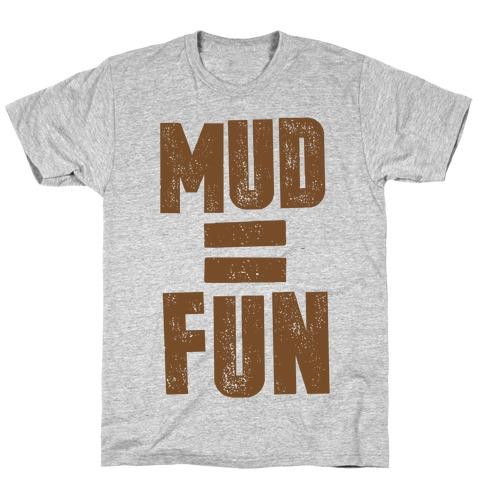 Mud = Fun T-Shirt