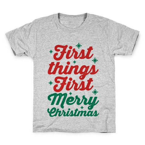 First Things First Merry Christmas Kids T-Shirt