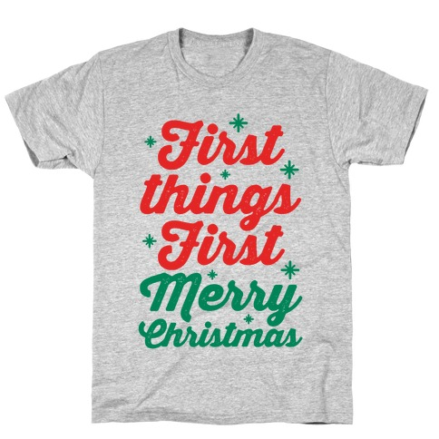First Things First Merry Christmas T-Shirt