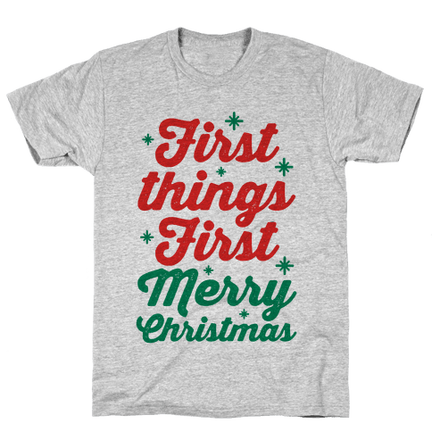 First Things First Merry Christmas Mens T-Shirt
