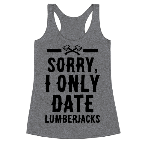 Sorry, I Only Date Lumberjacks Racerback Tank Top