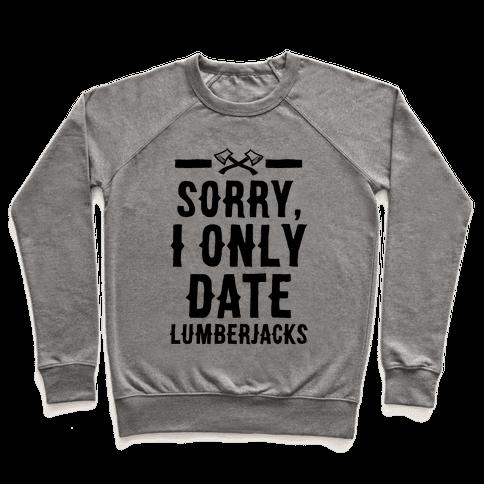 Sorry, I Only Date Lumberjacks Pullover