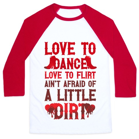 Love To Dance, Love To Flirt, Ain't Afraid Of A Little Dirt (Red Boots) Baseball Tee