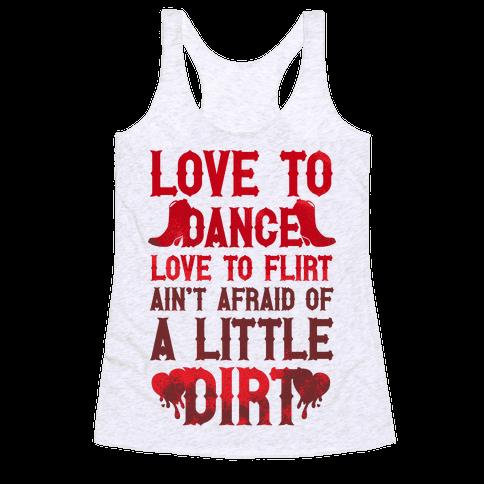 Love To Dance, Love To Flirt, Ain't Afraid Of A Little Dirt (Red Boots) Racerback Tank Top
