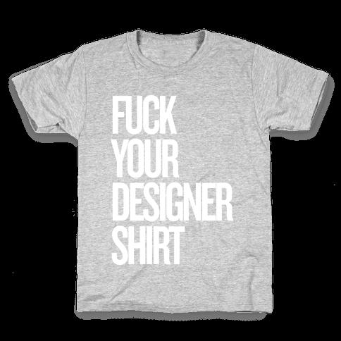 F*** Your Designer Shirt Kids T-Shirt