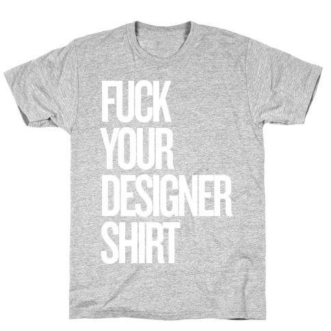 F*** Your Designer Shirt Mens/Unisex T-Shirt