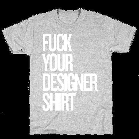 F*** Your Designer Shirt Mens T-Shirt