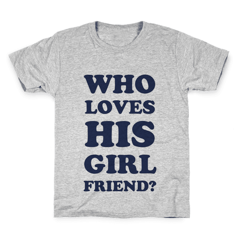 Who Loves His Girlfriend? Kids T-Shirt