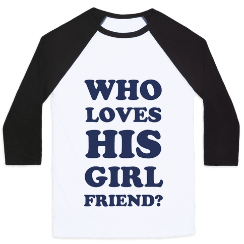 Who Loves His Girlfriend? Baseball Tee
