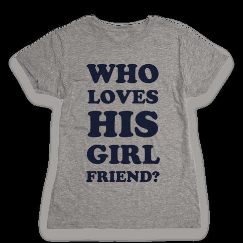 Who Loves His Girlfriend? Womens T-Shirt
